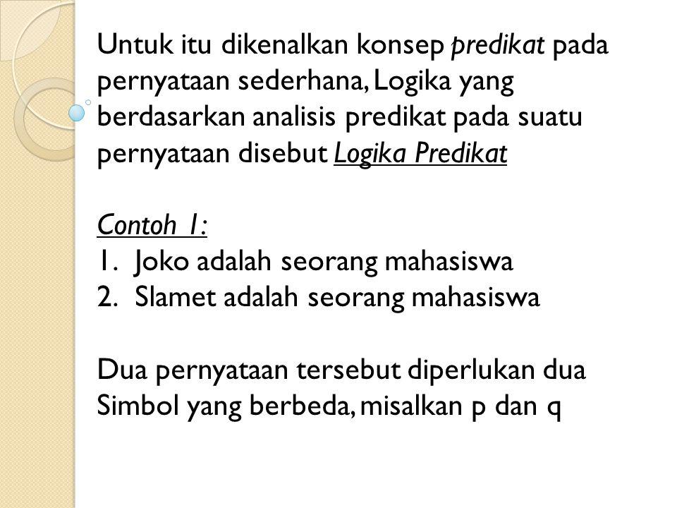Untuk itu dikenalkan konsep predikat pada pernyataan sederhana, Logika yang berdasarkan analisis predikat pada suatu pernyataan disebut Logika Predika