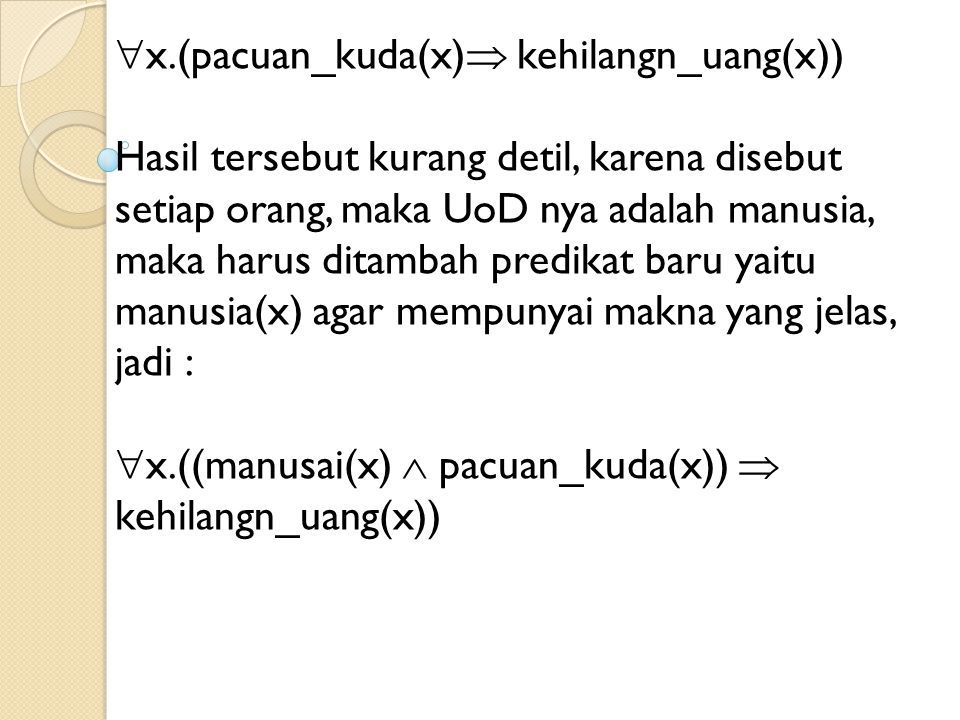  x.(pacuan_kuda(x)  kehilangn_uang(x)) Hasil tersebut kurang detil, karena disebut setiap orang, maka UoD nya adalah manusia, maka harus ditambah pr