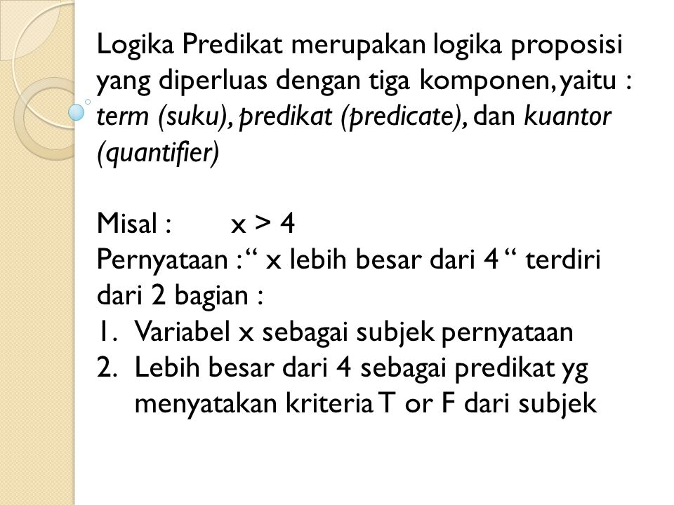 punyai faktor prima(x) = predikat yg menyajikan x mempunyai faktor prima Jika diartikan terdapat paling sedikit satu objek x sedemikian hingga predikat(x), maka disebut kuantor Eksistensial  (  x.(  Pred(x)) menjadi  x.(Pred(x)) Contoh :  x  y.(y = 2x) interpretasinya : untuk setiap x terdapat y yang nilainya 2 kali x