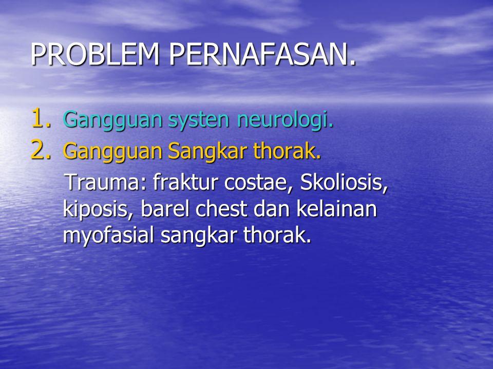PROBLEM PERNAFASAN. 1. Gangguan systen neurologi. 2. Gangguan Sangkar thorak. Trauma: fraktur costae, Skoliosis, kiposis, barel chest dan kelainan myo