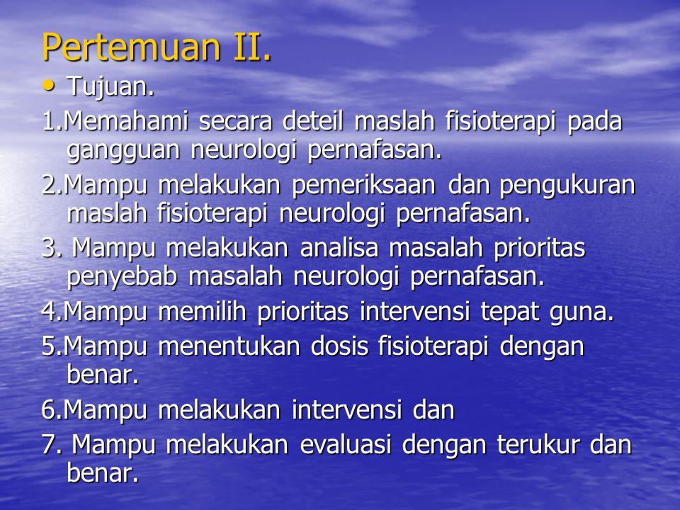 Pertemuan II. Tujuan. Tujuan. 1.Memahami secara deteil maslah fisioterapi pada gangguan neurologi pernafasan. 2.Mampu melakukan pemeriksaan dan penguk