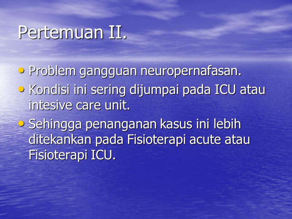 Pertemuan II. Problem gangguan neuropernafasan. Problem gangguan neuropernafasan. Kondisi ini sering dijumpai pada ICU atau intesive care unit. Kondis
