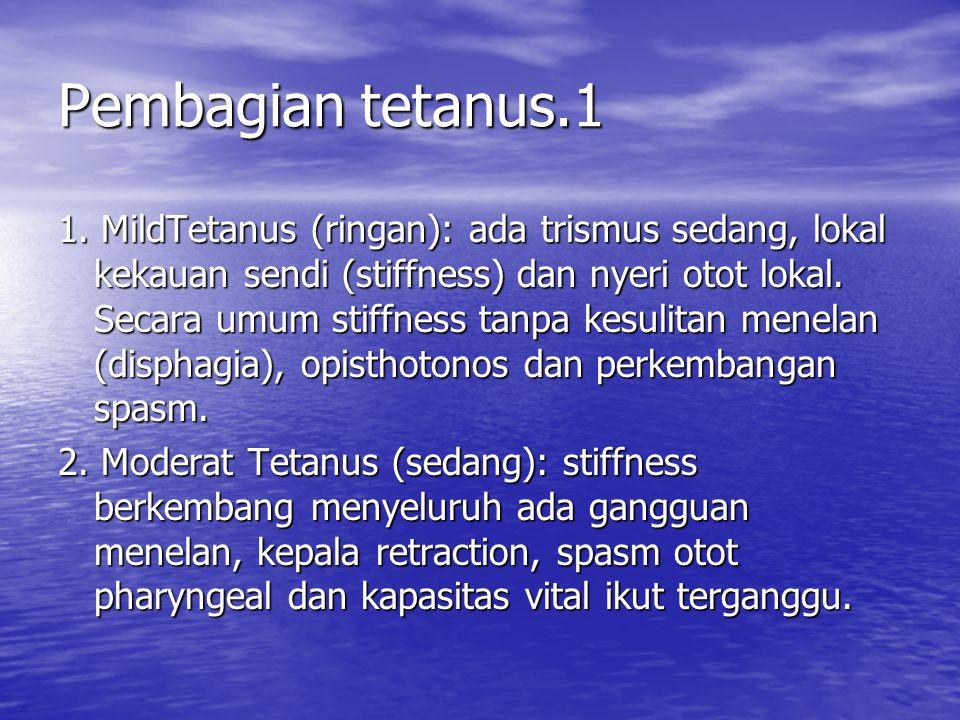 Pembagian tetanus.1 1. MildTetanus (ringan): ada trismus sedang, lokal kekauan sendi (stiffness) dan nyeri otot lokal. Secara umum stiffness tanpa kes