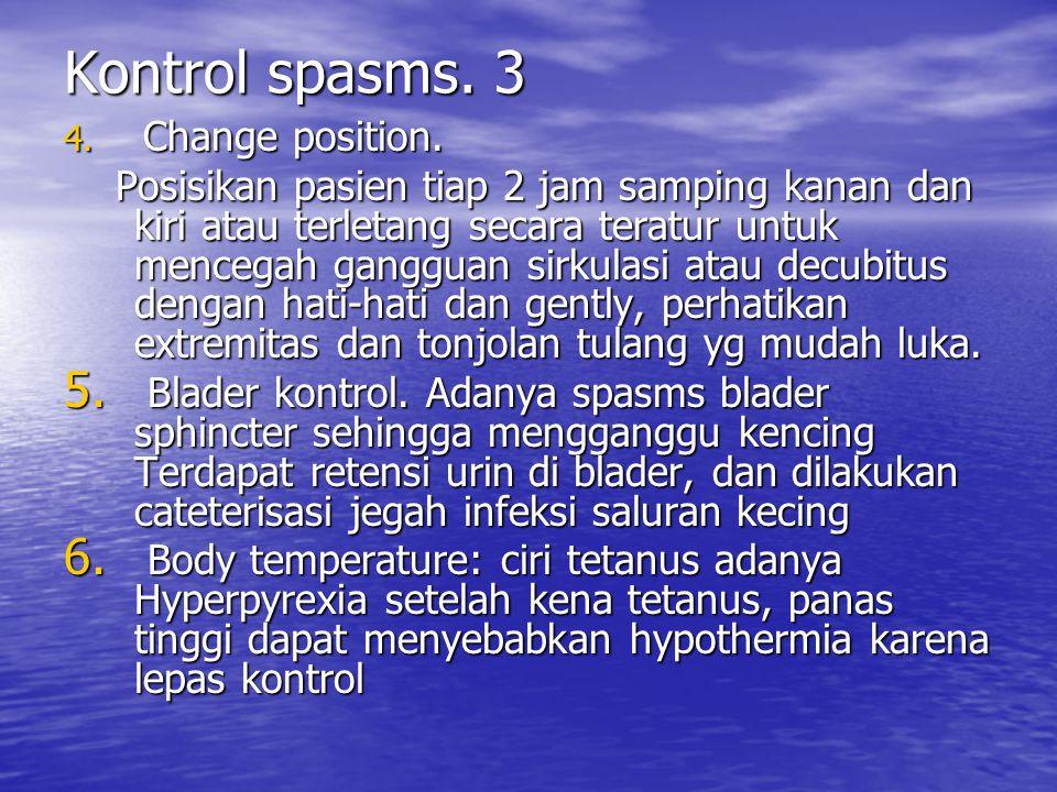 Kontrol spasms. 3 4. Change position. Posisikan pasien tiap 2 jam samping kanan dan kiri atau terletang secara teratur untuk mencegah gangguan sirkula
