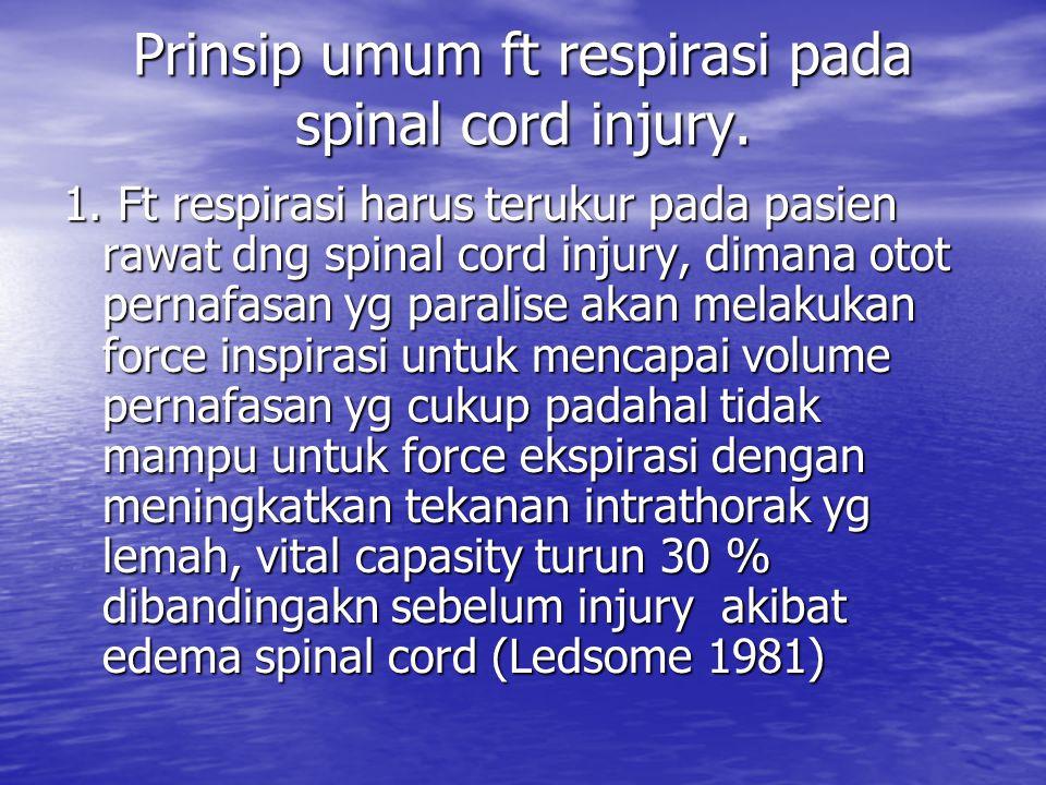 Prinsip umum ft respirasi pada spinal cord injury. 1. Ft respirasi harus terukur pada pasien rawat dng spinal cord injury, dimana otot pernafasan yg p