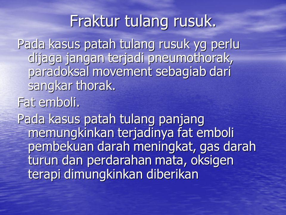 Fraktur tulang rusuk. Pada kasus patah tulang rusuk yg perlu dijaga jangan terjadi pneumothorak, paradoksal movement sebagiab dari sangkar thorak. Fat