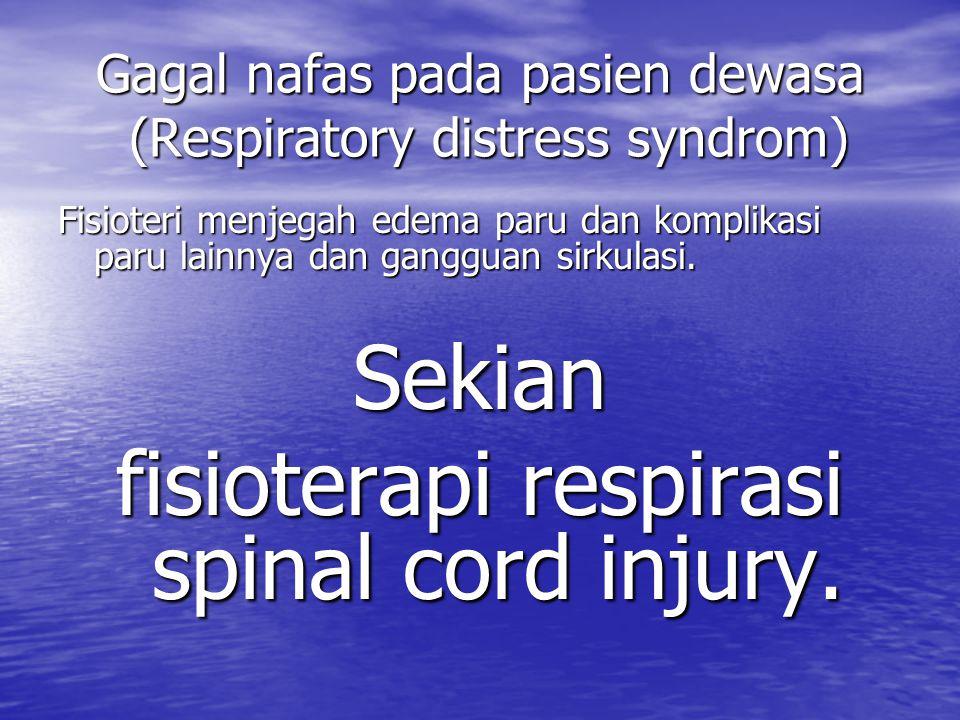 Gagal nafas pada pasien dewasa (Respiratory distress syndrom) Fisioteri menjegah edema paru dan komplikasi paru lainnya dan gangguan sirkulasi. Sekian