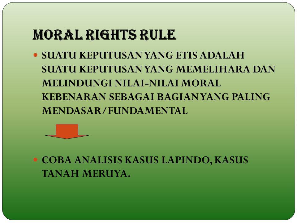 MORAL RIGHTS RULE SUATU KEPUTUSAN YANG ETIS ADALAH SUATU KEPUTUSAN YANG MEMELIHARA DAN MELINDUNGI NILAI-NILAI MORAL KEBENARAN SEBAGAI BAGIAN YANG PALI