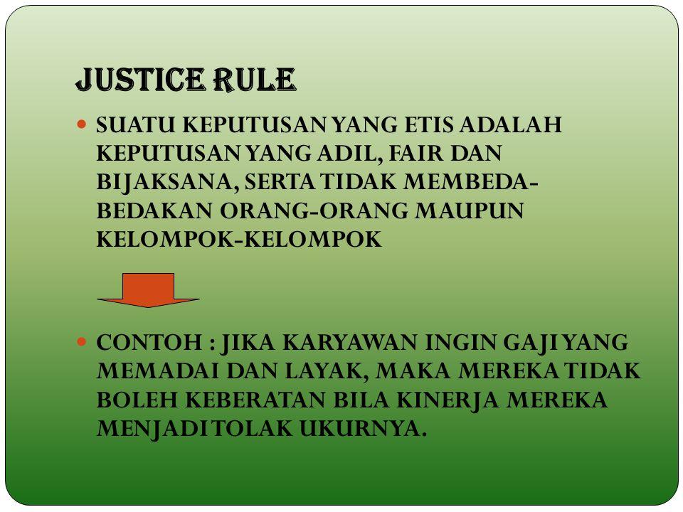 JUSTICE RULE SUATU KEPUTUSAN YANG ETIS ADALAH KEPUTUSAN YANG ADIL, FAIR DAN BIJAKSANA, SERTA TIDAK MEMBEDA- BEDAKAN ORANG-ORANG MAUPUN KELOMPOK-KELOMP