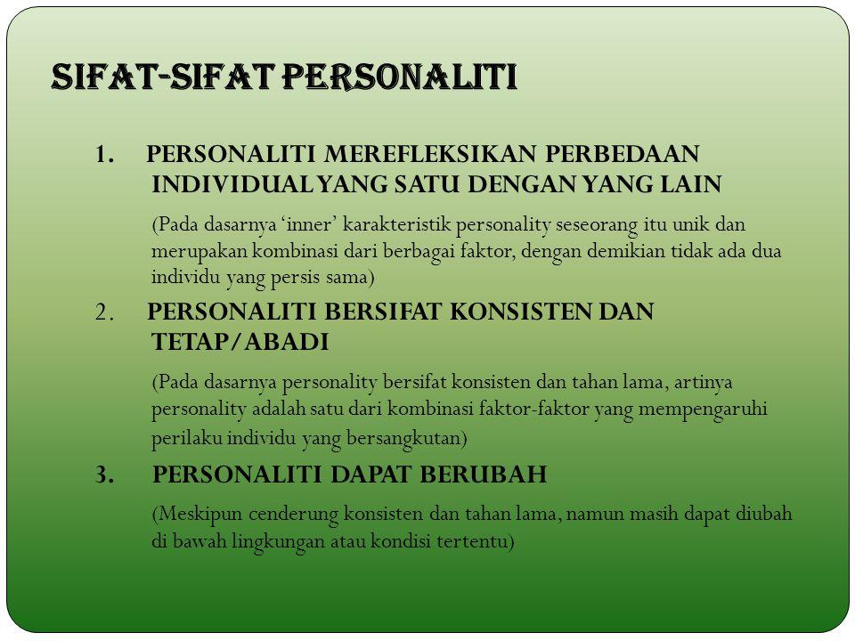 SIFAT-SIFAT PERSONALITI 1. PERSONALITI MEREFLEKSIKAN PERBEDAAN INDIVIDUAL YANG SATU DENGAN YANG LAIN (Pada dasarnya 'inner' karakteristik personality