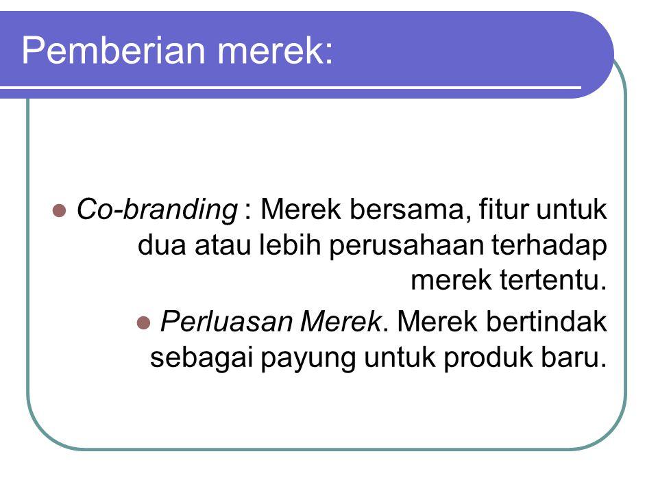 Pemberian merek: Co-branding : Merek bersama, fitur untuk dua atau lebih perusahaan terhadap merek tertentu. Perluasan Merek. Merek bertindak sebagai