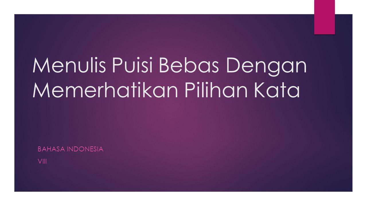 Menulis Puisi Bebas Dengan Memerhatikan Pilihan Kata BAHASA INDONESIA VIII