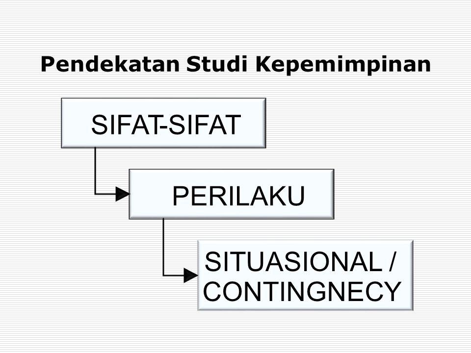 Pendekatan Studi Kepemimpinan SIFAT- PERILAKU SITUASIONAL / CONTINGNECY