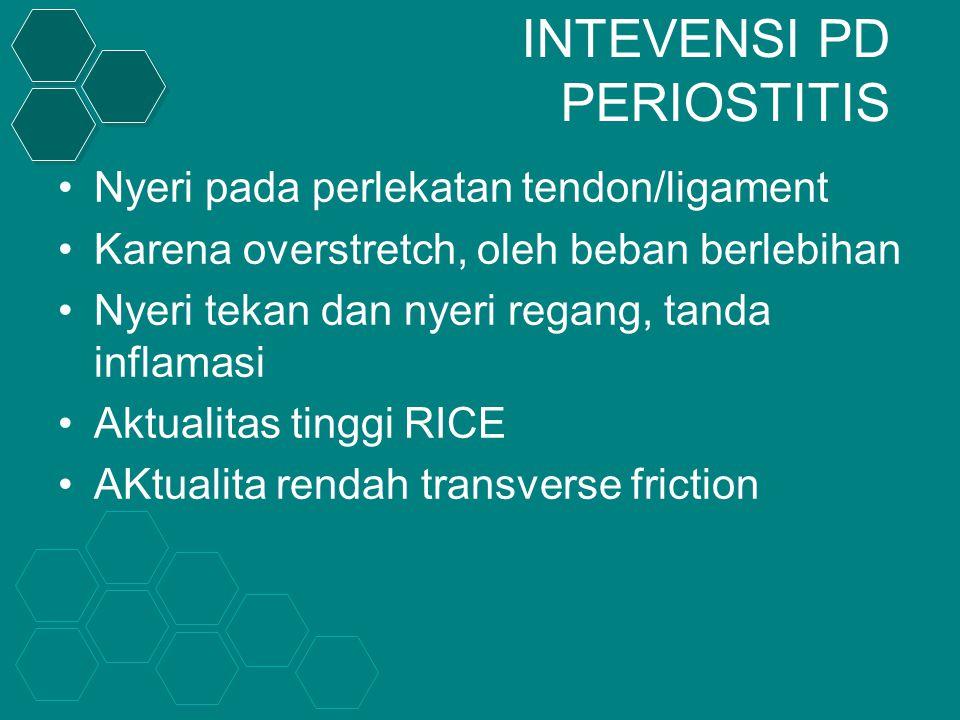 INTEVENSI PD PERIOSTITIS Nyeri pada perlekatan tendon/ligament Karena overstretch, oleh beban berlebihan Nyeri tekan dan nyeri regang, tanda inflamasi Aktualitas tinggi RICE AKtualita rendah transverse friction