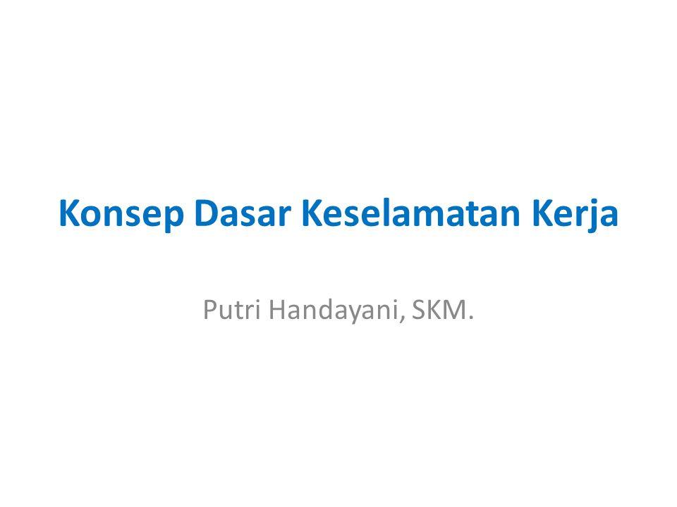 Konsep Dasar Keselamatan Kerja Putri Handayani, SKM.