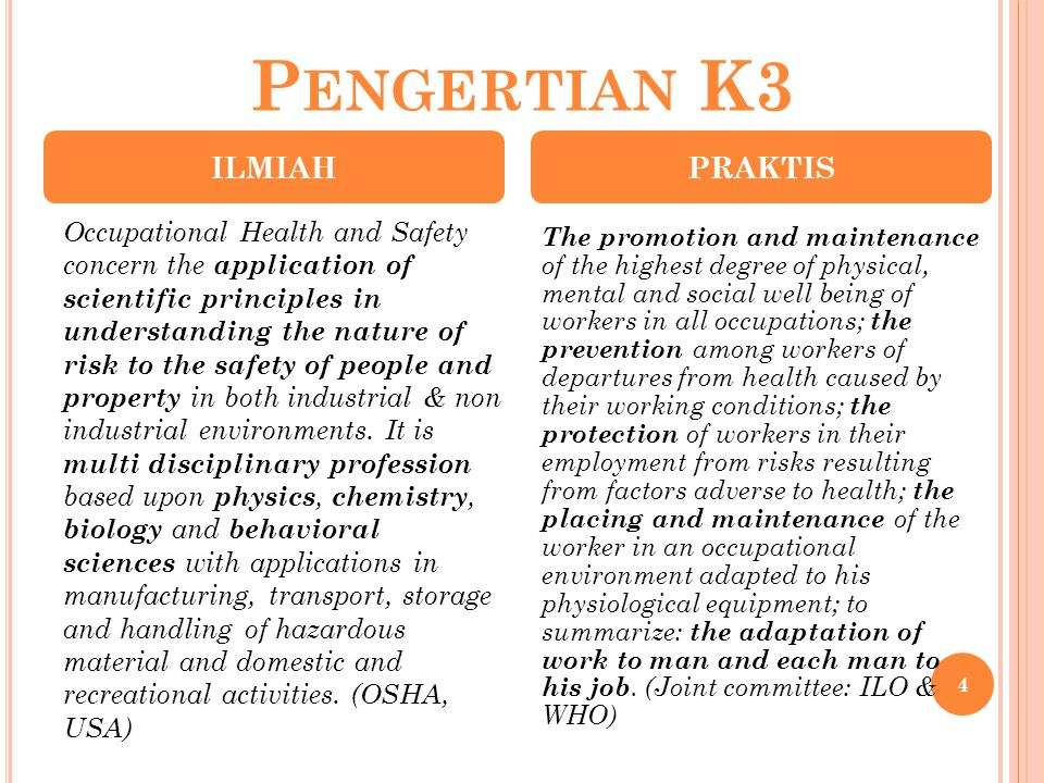 P ENGERTIAN K3 4 Occupational Health and Safety concern the application of scientific principles in understanding the nature of risk to the safety of