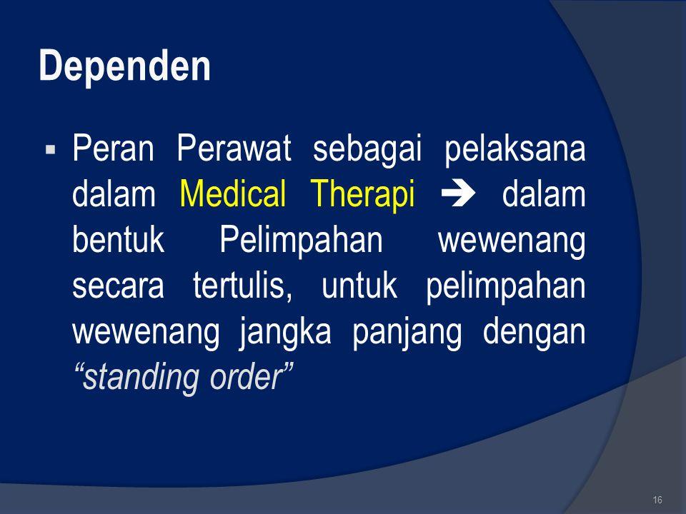 Dependen  Peran Perawat sebagai pelaksana dalam Medical Therapi  dalam bentuk Pelimpahan wewenang secara tertulis, untuk pelimpahan wewenang jangka