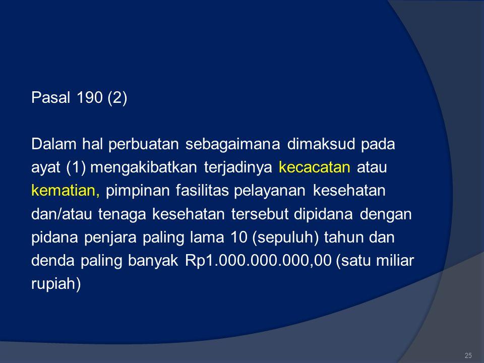 Pasal 190 (2) Dalam hal perbuatan sebagaimana dimaksud pada ayat (1) mengakibatkan terjadinya kecacatan atau kematian, pimpinan fasilitas pelayanan ke