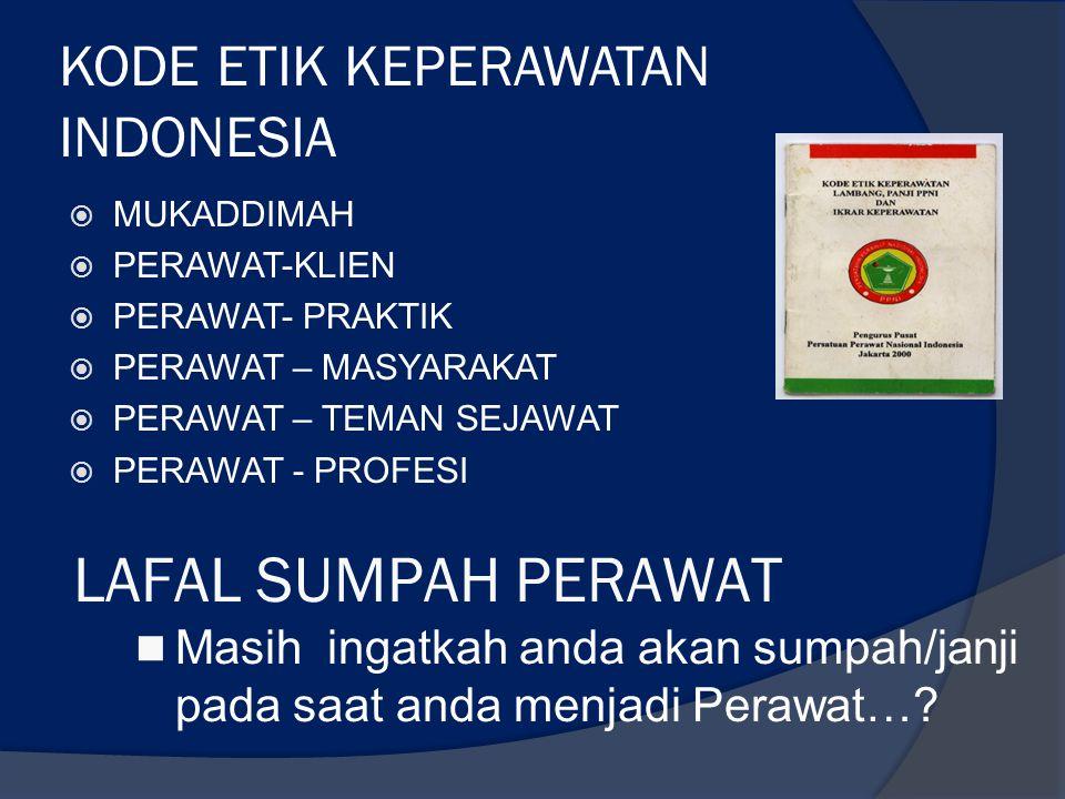KODE ETIK KEPERAWATAN INDONESIA  MUKADDIMAH  PERAWAT-KLIEN  PERAWAT- PRAKTIK  PERAWAT – MASYARAKAT  PERAWAT – TEMAN SEJAWAT  PERAWAT - PROFESI L