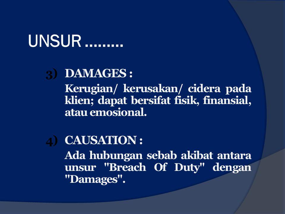 UNSUR ……… 3)DAMAGES : Kerugian/ kerusakan/ cidera pada klien; dapat bersifat fisik, finansial, atau emosional. 4)CAUSATION : Ada hubungan sebab akibat