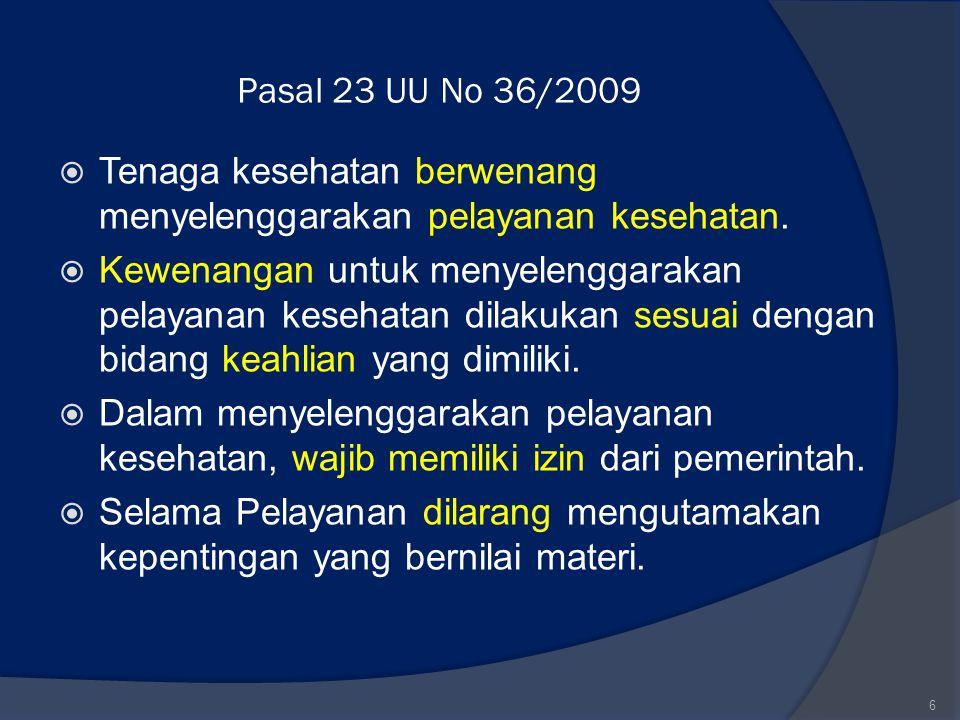 Pasal 23 UU No 36/2009  Tenaga kesehatan berwenang menyelenggarakan pelayanan kesehatan.  Kewenangan untuk menyelenggarakan pelayanan kesehatan dila