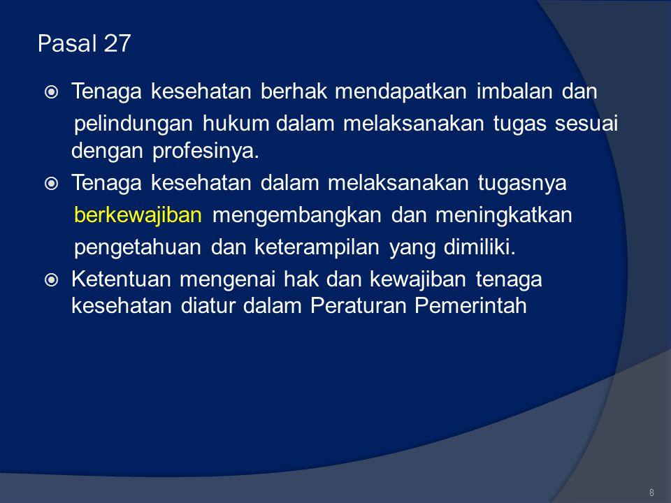 Pasal 27  Tenaga kesehatan berhak mendapatkan imbalan dan pelindungan hukum dalam melaksanakan tugas sesuai dengan profesinya.  Tenaga kesehatan dal