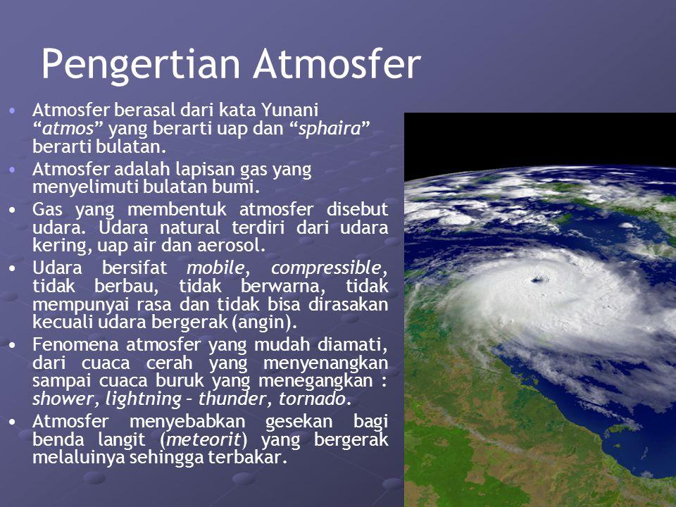 """Pengertian Atmosfer Atmosfer berasal dari kata Yunani """"atmos"""" yang berarti uap dan """"sphaira"""" berarti bulatan. Atmosfer adalah lapisan gas yang menyeli"""