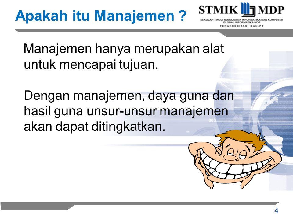 4 Manajemen hanya merupakan alat untuk mencapai tujuan.