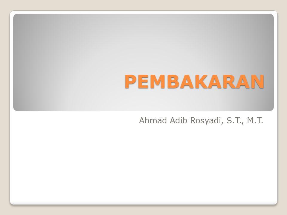 PEMBAKARAN Ahmad Adib Rosyadi, S.T., M.T.