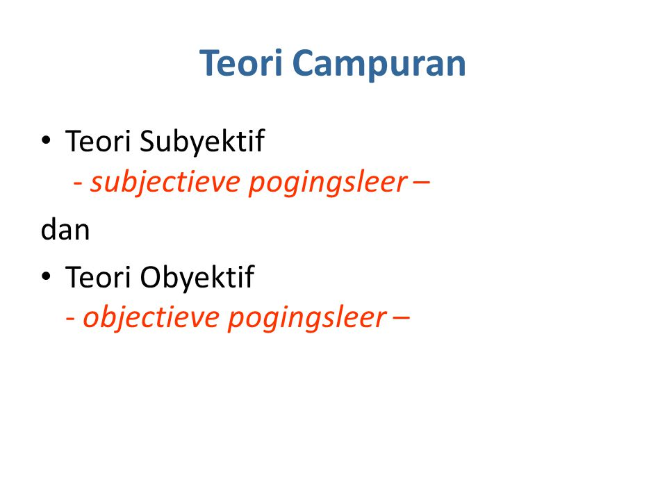 Teori Campuran Teori Subyektif - subjectieve pogingsleer – dan Teori Obyektif - objectieve pogingsleer –