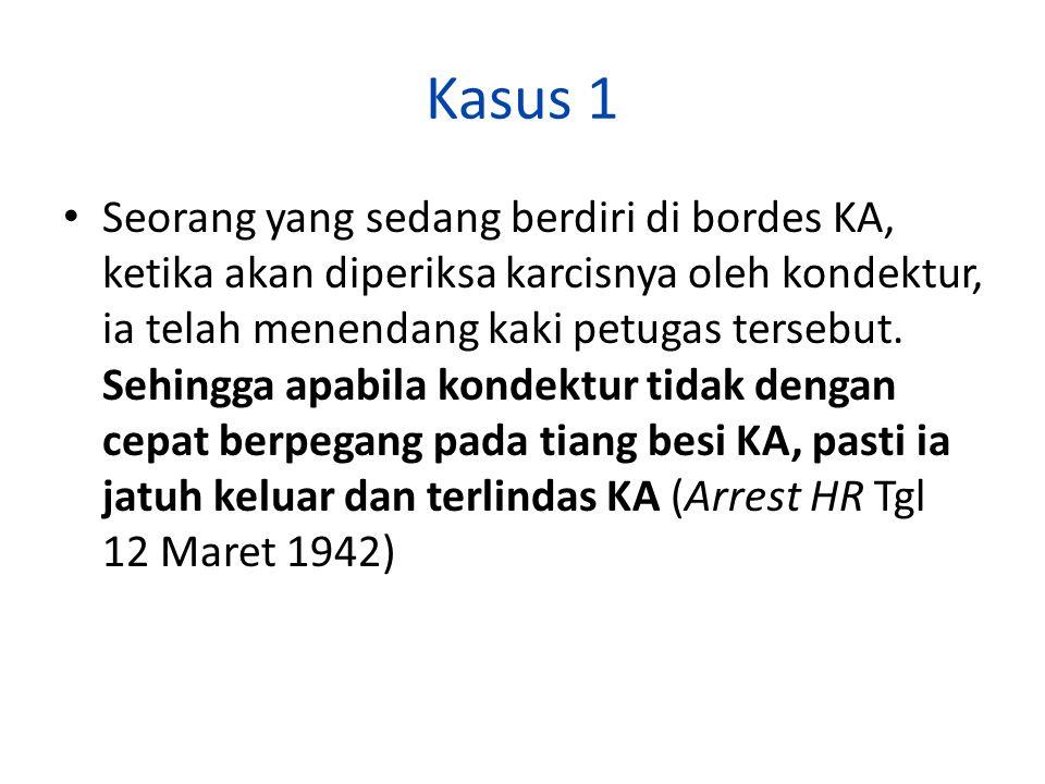 Kasus 1 Seorang yang sedang berdiri di bordes KA, ketika akan diperiksa karcisnya oleh kondektur, ia telah menendang kaki petugas tersebut.