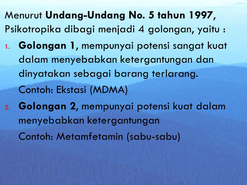 Menurut Undang-Undang No.5 tahun 1997, Psikotropika dibagi menjadi 4 golongan, yaitu : 1.