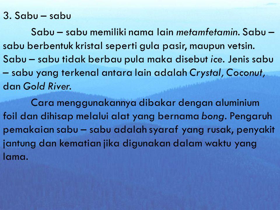 3.Sabu – sabu Sabu – sabu memiliki nama lain metamfetamin.