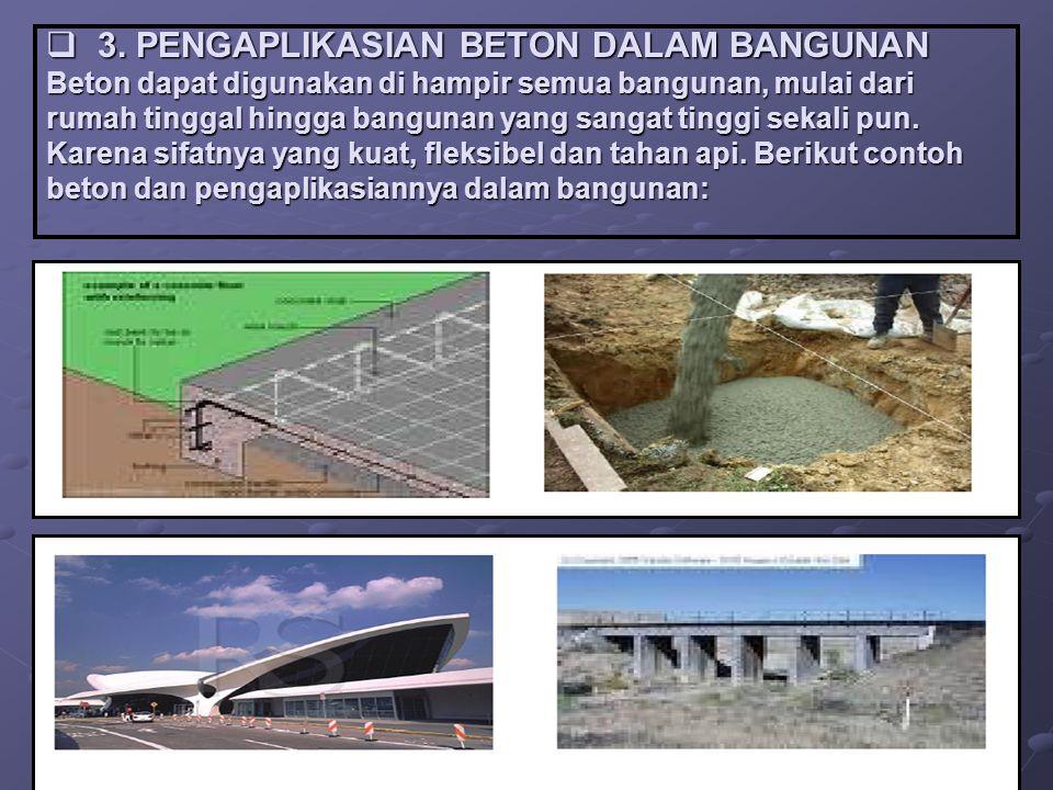  3. PENGAPLIKASIAN BETON DALAM BANGUNAN Beton dapat digunakan di hampir semua bangunan, mulai dari rumah tinggal hingga bangunan yang sangat tinggi s
