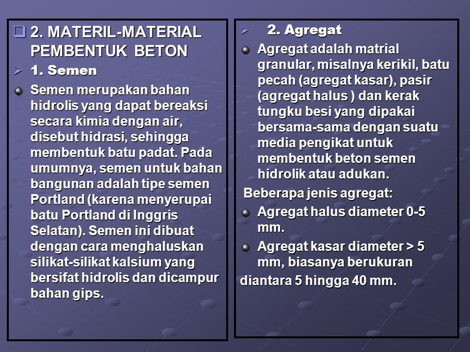  2. MATERIL-MATERIAL PEMBENTUK BETON  1. Semen Semen merupakan bahan hidrolis yang dapat bereaksi secara kimia dengan air, disebut hidrasi, sehingga