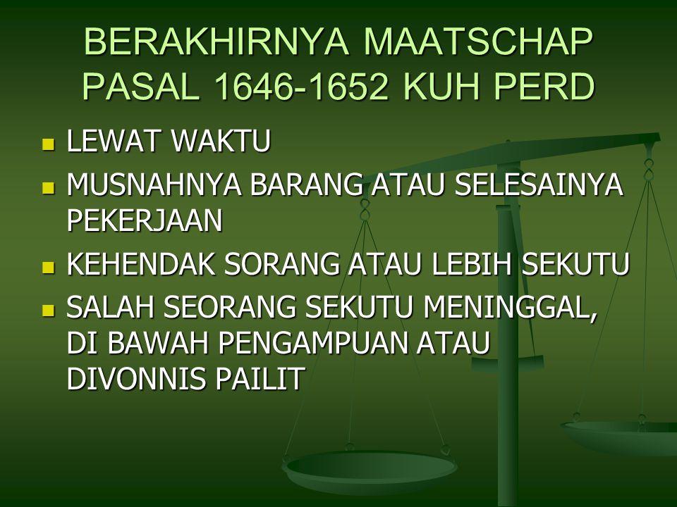 BERAKHIRNYA MAATSCHAP PASAL 1646-1652 KUH PERD LEWAT WAKTU LEWAT WAKTU MUSNAHNYA BARANG ATAU SELESAINYA PEKERJAAN MUSNAHNYA BARANG ATAU SELESAINYA PEKERJAAN KEHENDAK SORANG ATAU LEBIH SEKUTU KEHENDAK SORANG ATAU LEBIH SEKUTU SALAH SEORANG SEKUTU MENINGGAL, DI BAWAH PENGAMPUAN ATAU DIVONNIS PAILIT SALAH SEORANG SEKUTU MENINGGAL, DI BAWAH PENGAMPUAN ATAU DIVONNIS PAILIT
