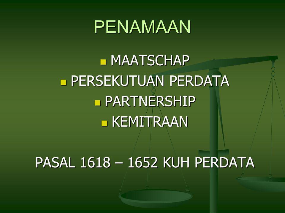 PENAMAAN MAATSCHAP MAATSCHAP PERSEKUTUAN PERDATA PERSEKUTUAN PERDATA PARTNERSHIP PARTNERSHIP KEMITRAAN KEMITRAAN PASAL 1618 – 1652 KUH PERDATA