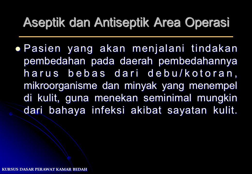 Aseptik dan Antiseptik Area Operasi Pasien yang akan menjalani tindakan pembedahan pada daerah pembedahannya harus bebas dari debu/kotoran, mikroorgan