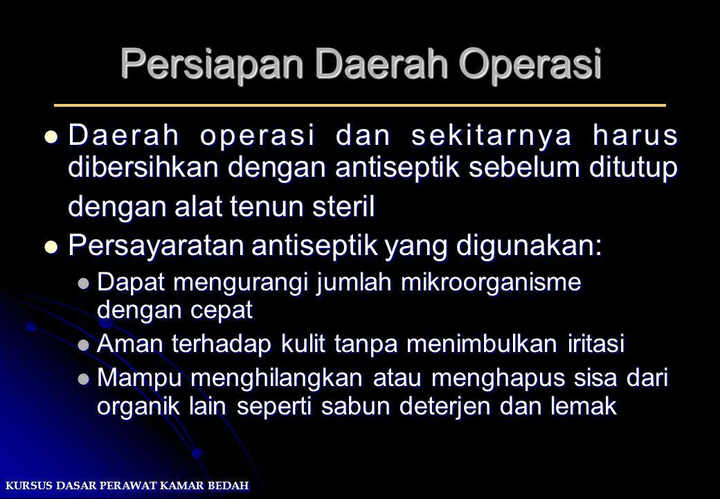 KURSUS DASAR PERAWAT KAMAR BEDAH Persiapan Daerah Operasi Daerah operasi dan sekitarnya harus dibersihkan dengan antiseptik sebelum ditutup Daerah ope