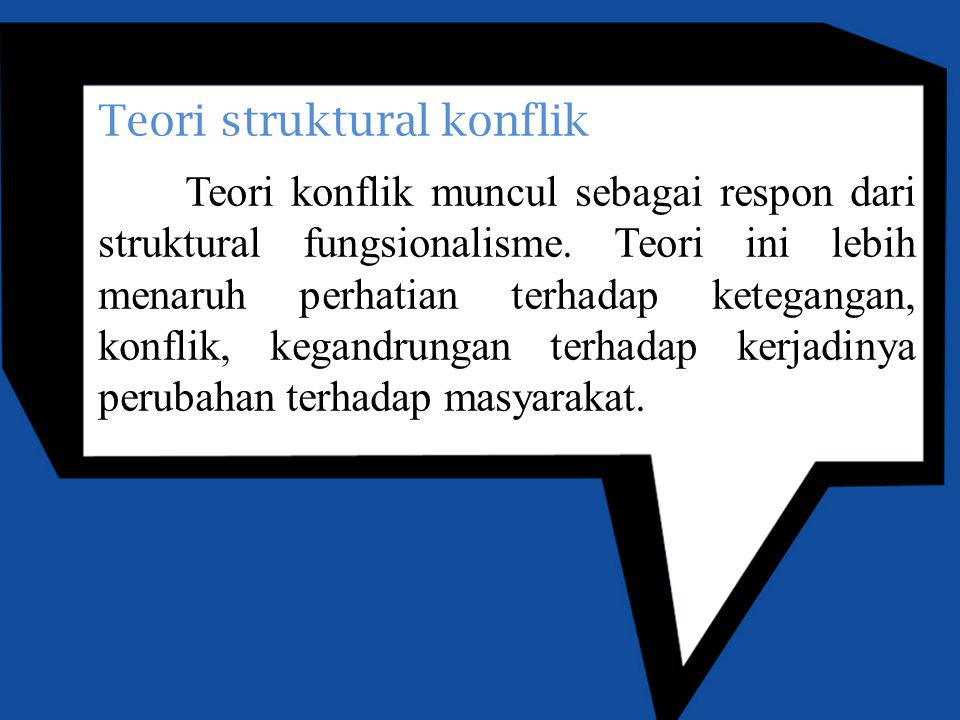 Teori struktural konflik Teori konflik muncul sebagai respon dari struktural fungsionalisme.