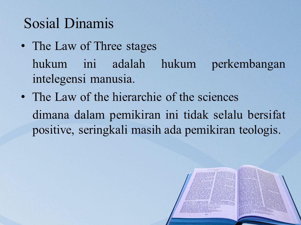 Sosial Dinamis The Law of Three stages hukum ini adalah hukum perkembangan intelegensi manusia.