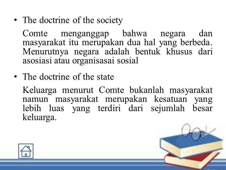 The doctrine of the society Comte menganggap bahwa negara dan masyarakat itu merupakan dua hal yang berbeda.