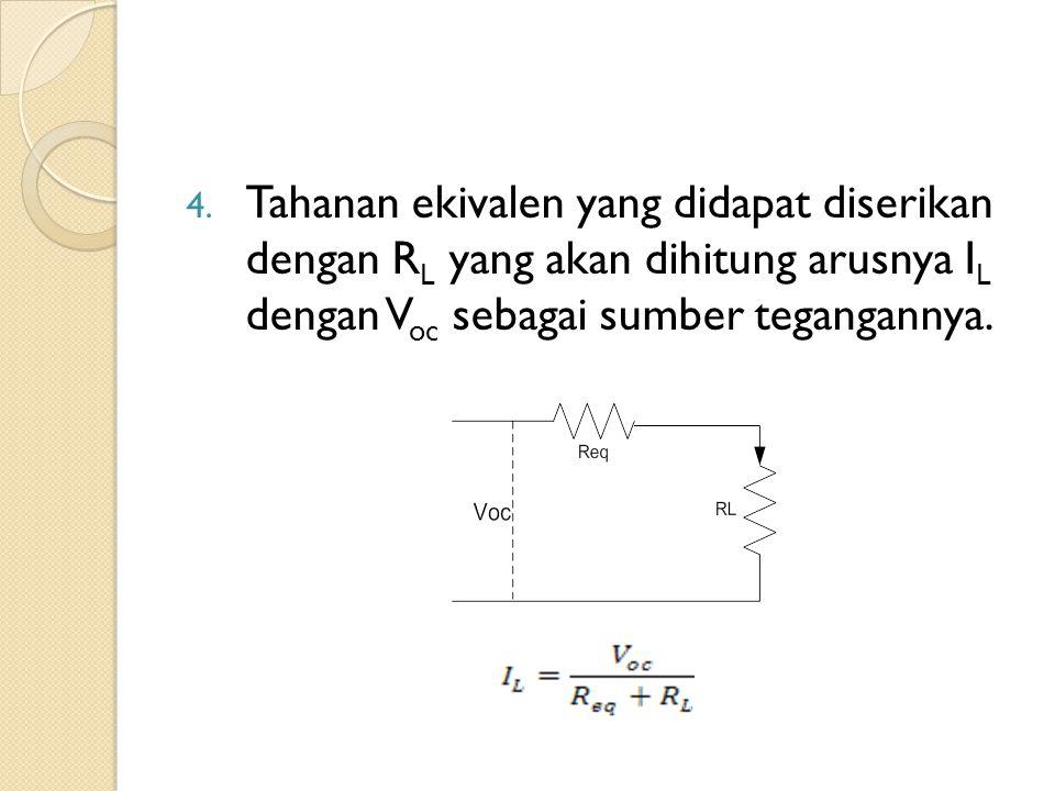 4. Tahanan ekivalen yang didapat diserikan dengan R L yang akan dihitung arusnya I L dengan V oc sebagai sumber tegangannya.