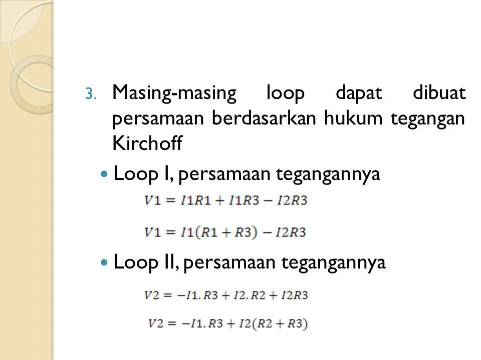 3. Masing-masing loop dapat dibuat persamaan berdasarkan hukum tegangan Kirchoff Loop I, persamaan tegangannya Loop II, persamaan tegangannya