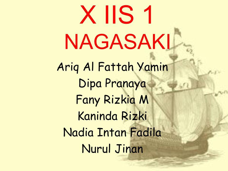 X IIS 1 NAGASAKI Ariq Al Fattah Yamin Dipa Pranaya Fany Rizkia M Kaninda Rizki Nadia Intan Fadila Nurul Jinan