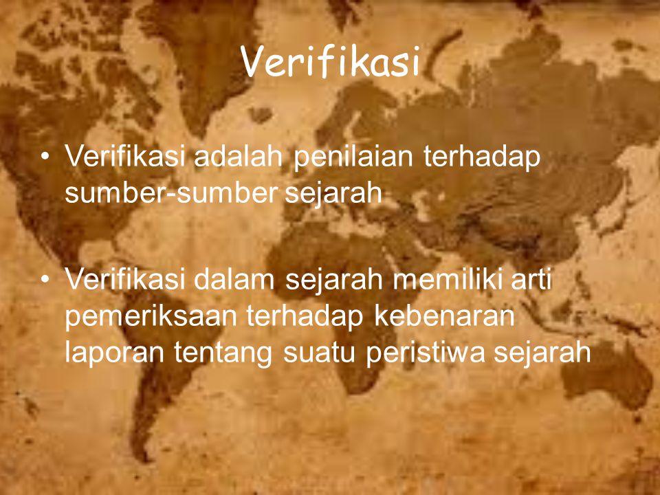 Verifikasi Verifikasi adalah penilaian terhadap sumber-sumber sejarah Verifikasi dalam sejarah memiliki arti pemeriksaan terhadap kebenaran laporan te