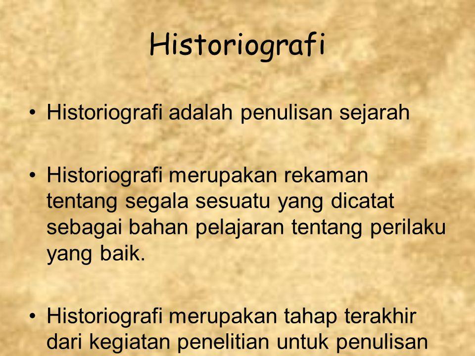 Historiografi Historiografi adalah penulisan sejarah Historiografi merupakan rekaman tentang segala sesuatu yang dicatat sebagai bahan pelajaran tenta