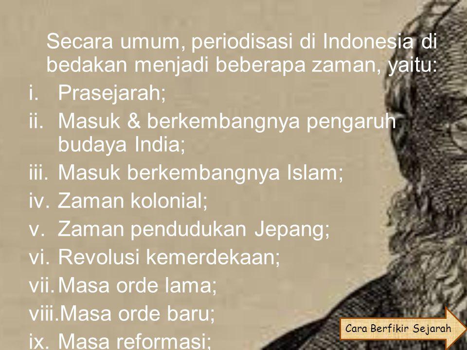 Secara umum, periodisasi di Indonesia di bedakan menjadi beberapa zaman, yaitu: i.Prasejarah; ii.Masuk & berkembangnya pengaruh budaya India; iii.Masu