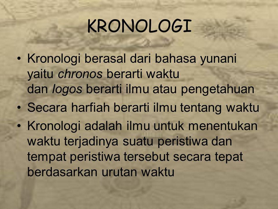 KRONOLOGI Kronologi berasal dari bahasa yunani yaitu chronos berarti waktu dan logos berarti ilmu atau pengetahuan Secara harfiah berarti ilmu tentang