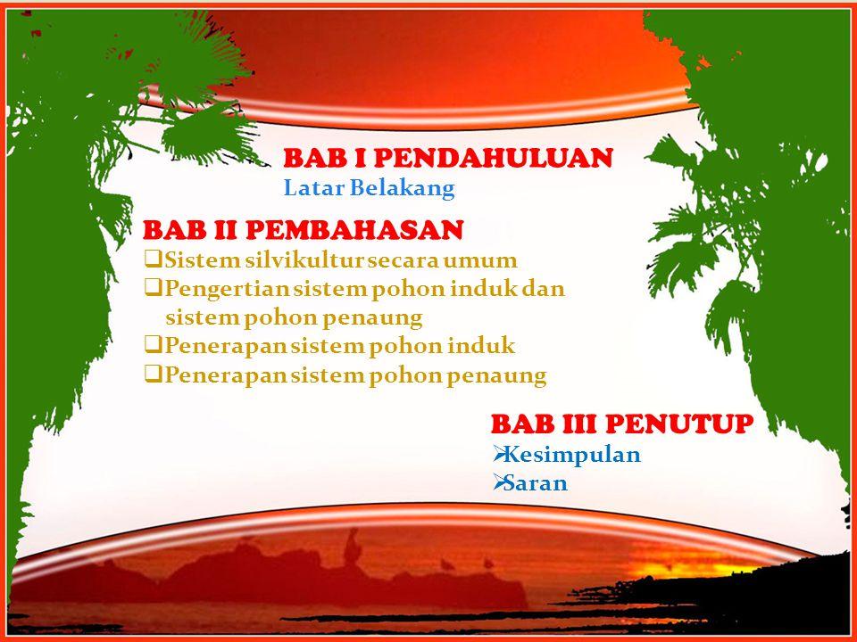 Free Powerpoint TemplatesPage 3 BAB II PEMBAHASAN  Sistem silvikultur secara umum  Pengertian sistem pohon induk dan sistem pohon penaung  Penerapan sistem pohon induk  Penerapan sistem pohon penaung BAB I PENDAHULUAN Latar Belakang BAB III PENUTUP  Kesimpulan  Saran